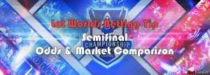 LoL worlds betting tip semifinals