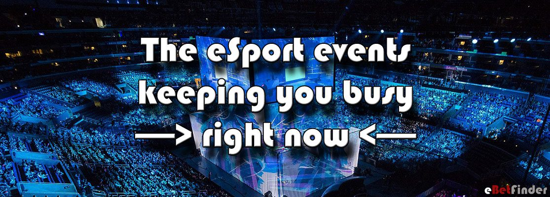 Here are the eSport events keeping you busy right now!
